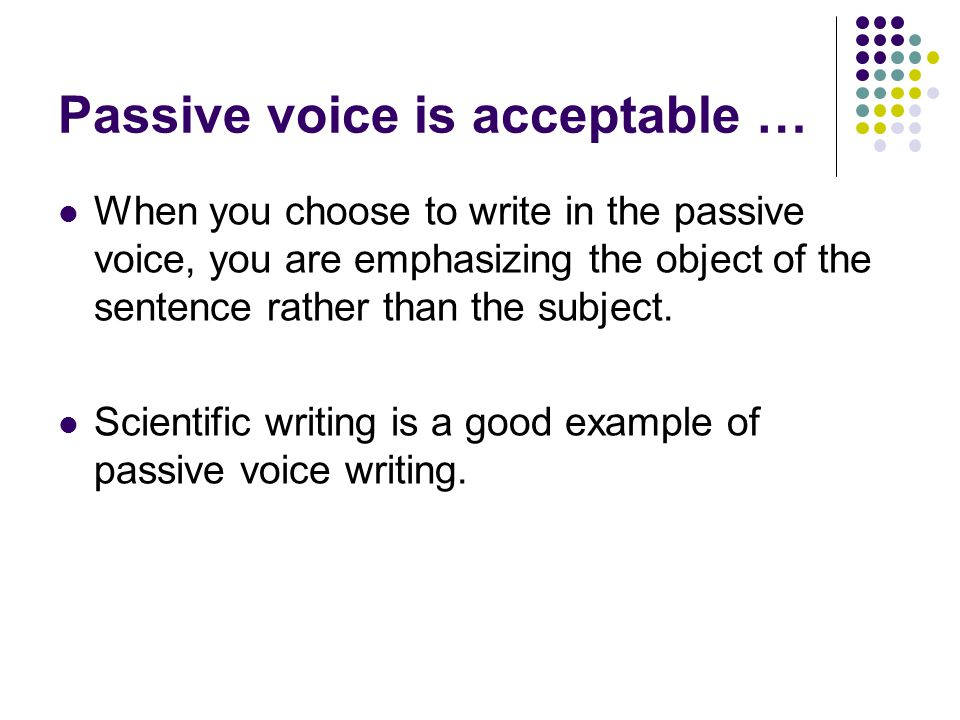 passive voice essay writing The passive voice is often maligned by grammazons as a bad writing habit or, to put it in the active voice, grammazons across the english-speaking world malign the passive voice as a bad writing habit but the passive voice is not incorrect in fact, there are times when it can come in handy read.