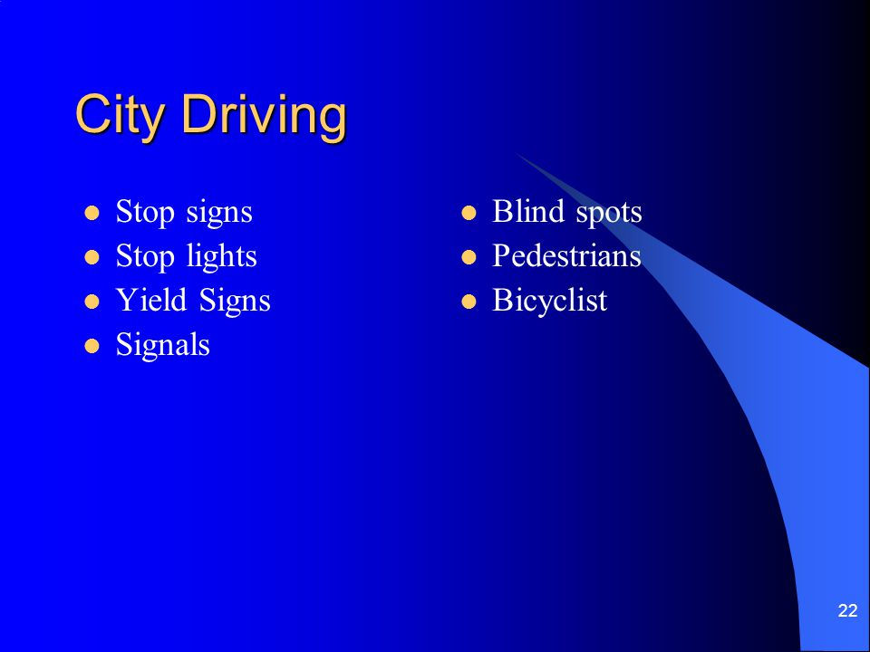 City Driving Stop signs Stop lights Yield Signs Signals Blind spots