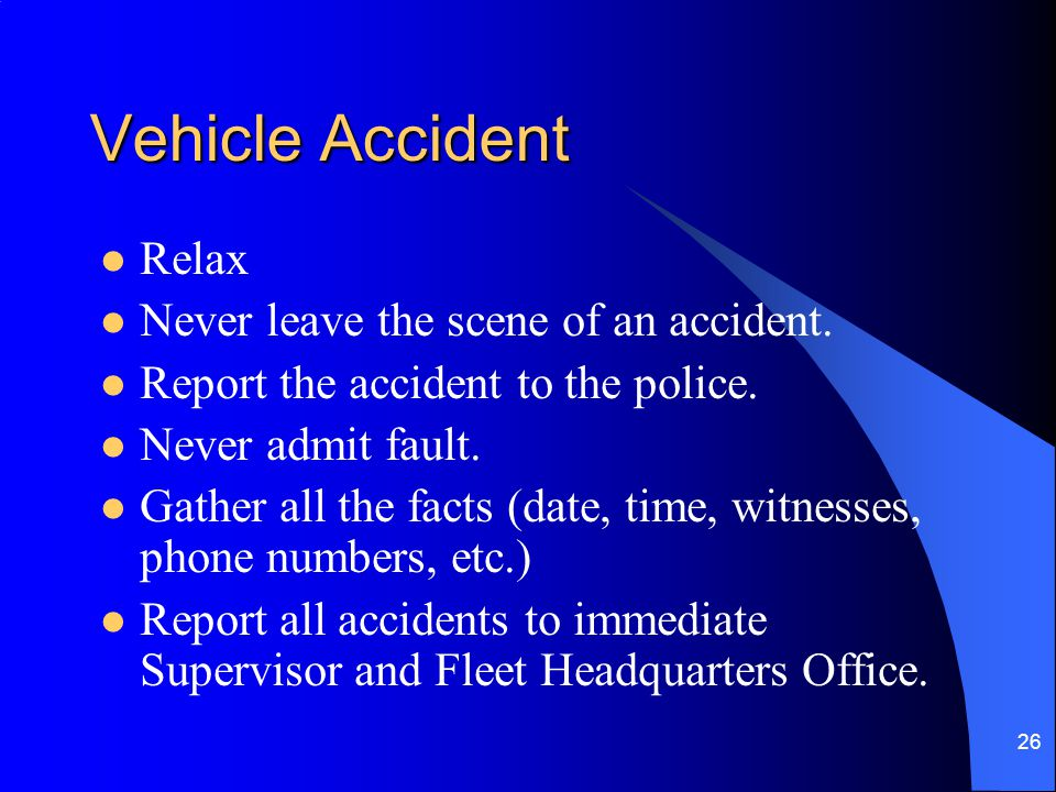 Vehicle Accident Relax Never leave the scene of an accident.