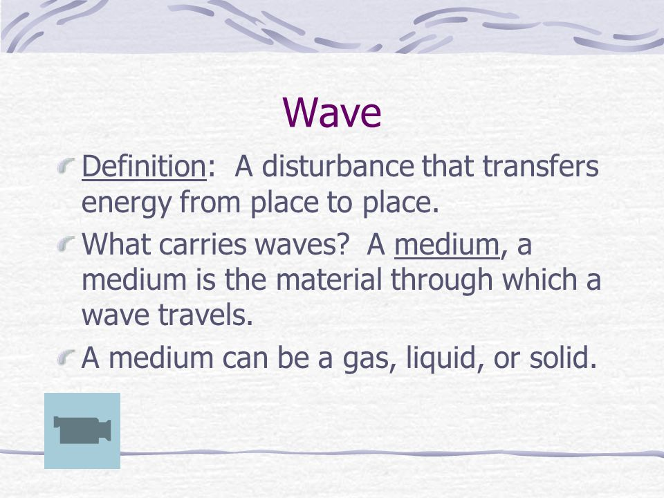 Wave Definition: A disturbance that transfers energy from place to place.