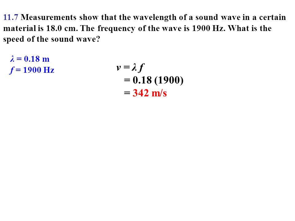 11.7 Measurements show that the wavelength of a sound wave in a certain material is 18.0 cm. The frequency of the wave is 1900 Hz. What is the speed of the sound wave
