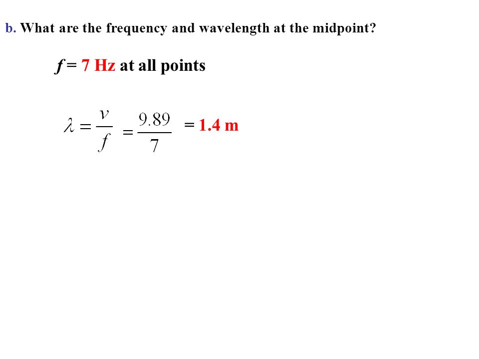 b. What are the frequency and wavelength at the midpoint