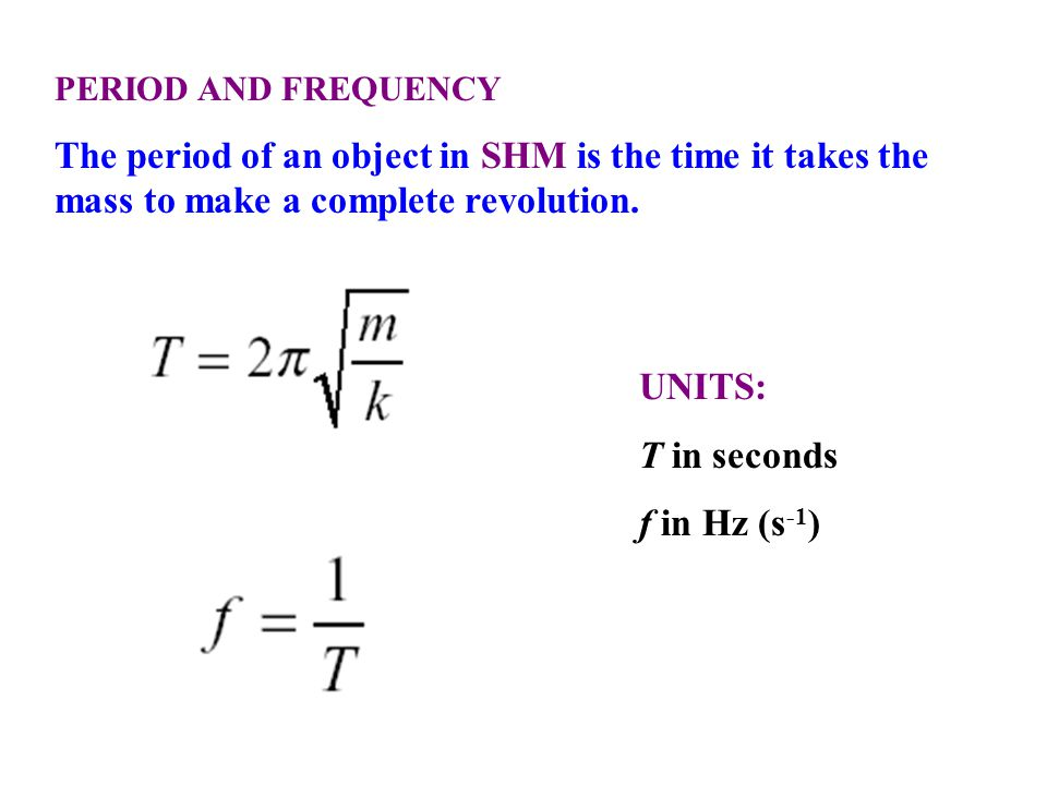 PERIOD AND FREQUENCY The period of an object in SHM is the time it takes the mass to make a complete revolution.