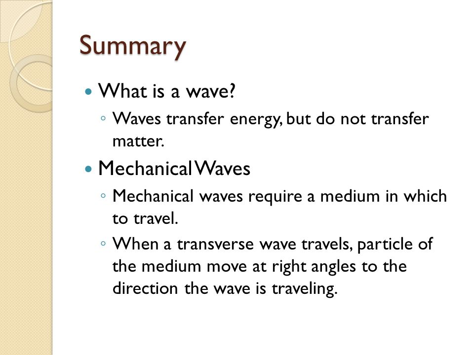 Summary What is a wave Mechanical Waves