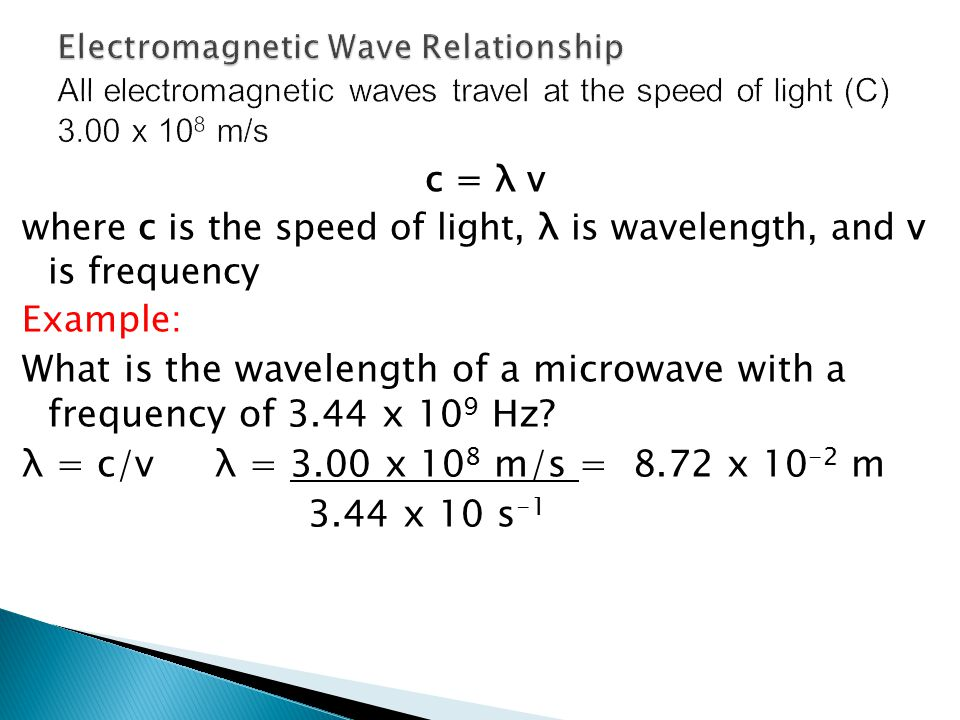 Electromagnetic Wave Relationship All electromagnetic waves travel at the speed of light (C) 3.00 x 108 m/s