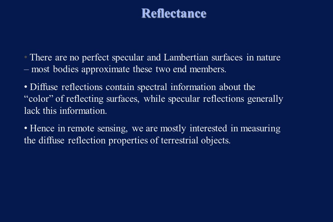 Reflectance There are no perfect specular and Lambertian surfaces in nature – most bodies approximate these two end members.