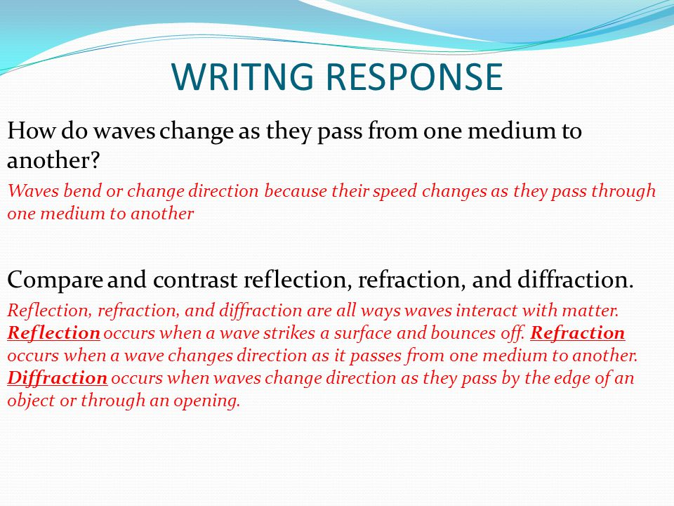 WRITNG RESPONSE How do waves change as they pass from one medium to another
