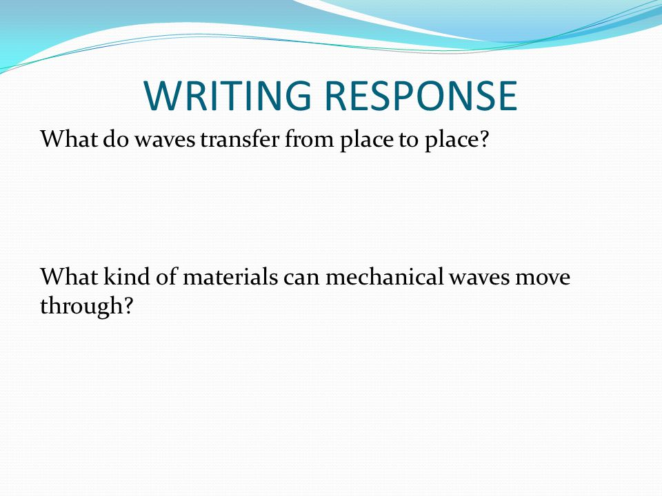WRITING RESPONSE What do waves transfer from place to place.