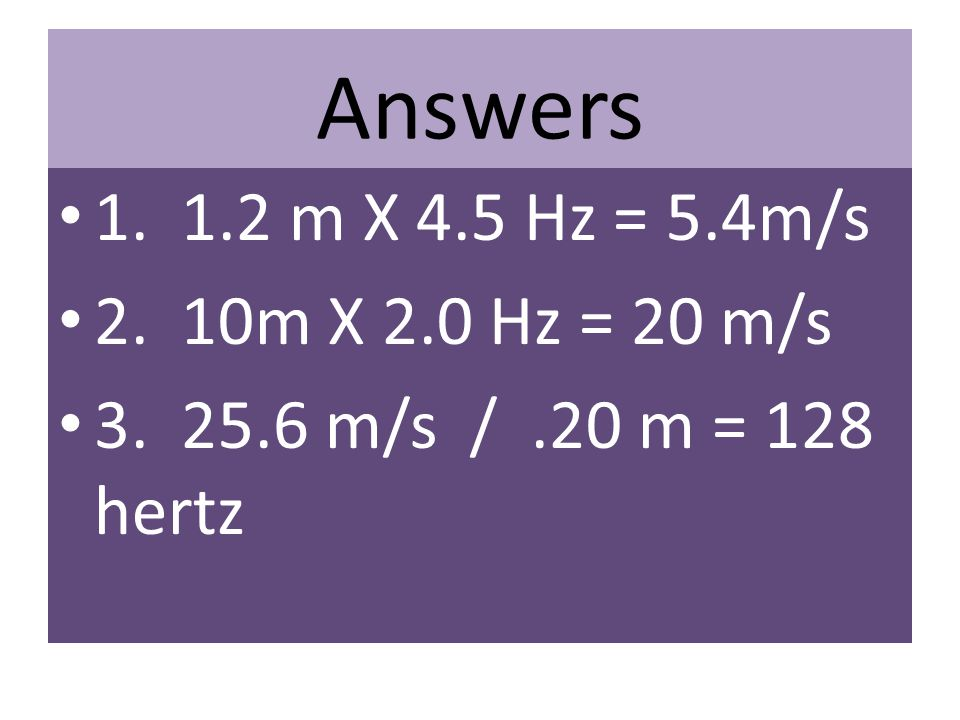 Answers m X 4.5 Hz = 5.4m/s 2. 10m X 2.0 Hz = 20 m/s