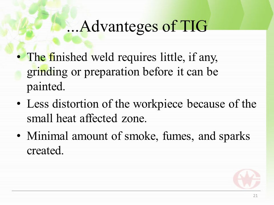 ...Advanteges of TIG The finished weld requires little, if any, grinding or preparation before it can be painted.