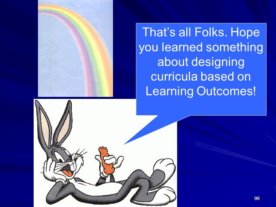 That's all Folks. Hope you learned something about designing curricula based on Learning Outcomes!