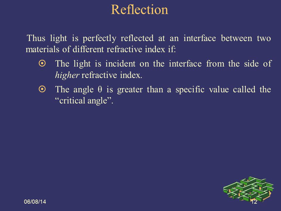 Reflection 08/06/14. Thus light is perfectly reflected at an interface between two materials of different refractive index if: