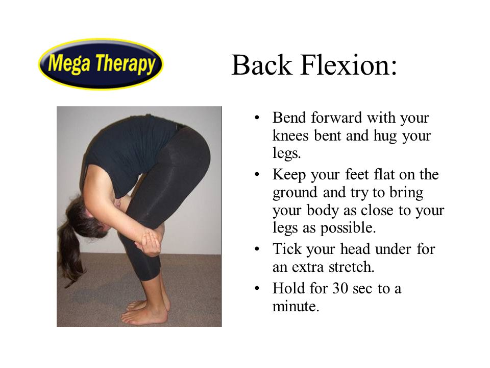 Back Flexion: Bend forward with your knees bent and hug your legs.
