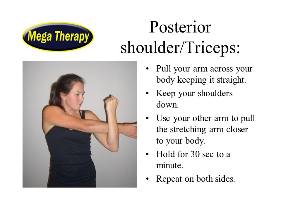 Posterior shoulder/Triceps: