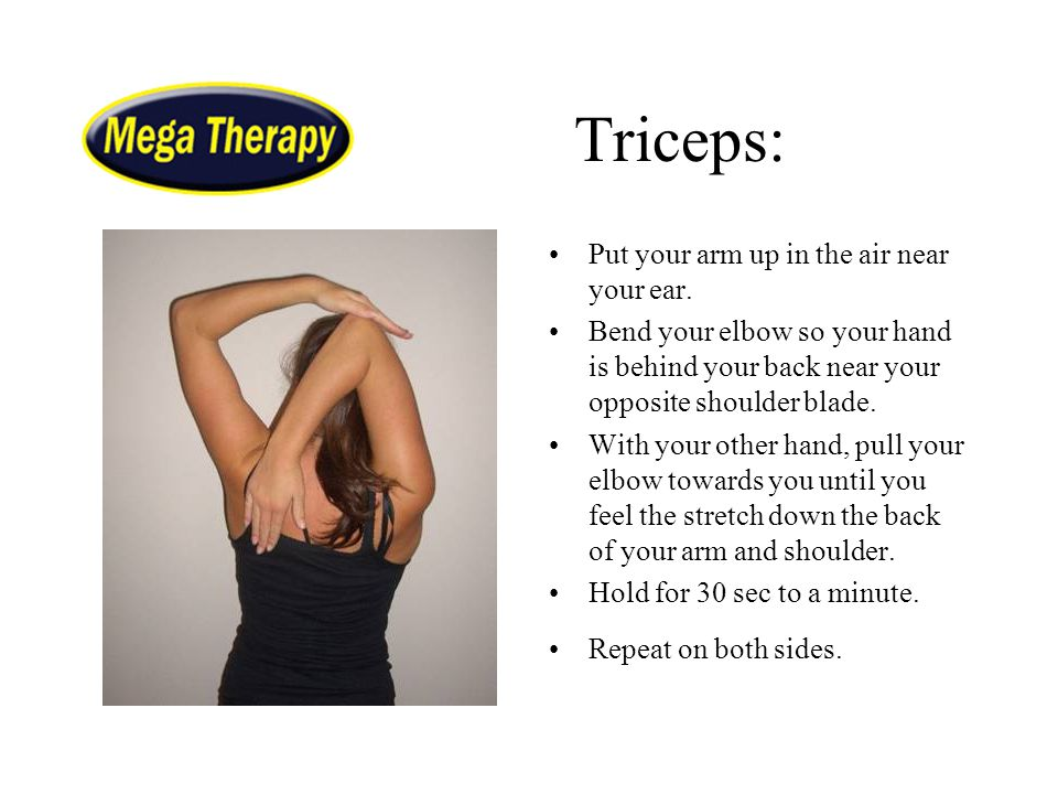 Triceps: Put your arm up in the air near your ear.