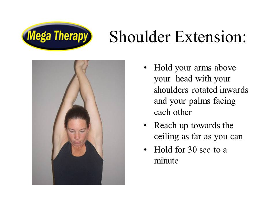 Shoulder Extension: Hold your arms above your head with your shoulders rotated inwards and your palms facing each other.