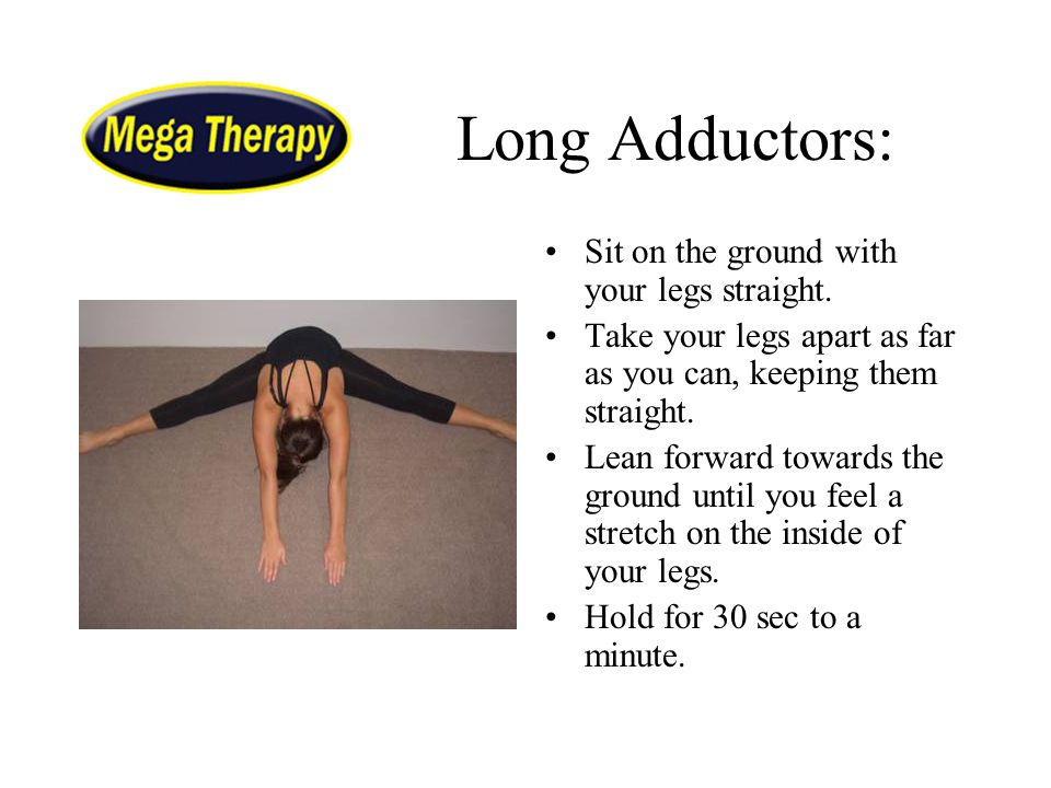 Long Adductors: Sit on the ground with your legs straight.