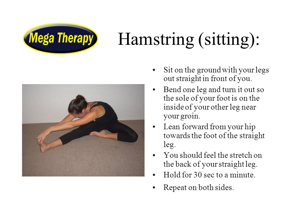 Hamstring (sitting): Sit on the ground with your legs out straight in front of you.