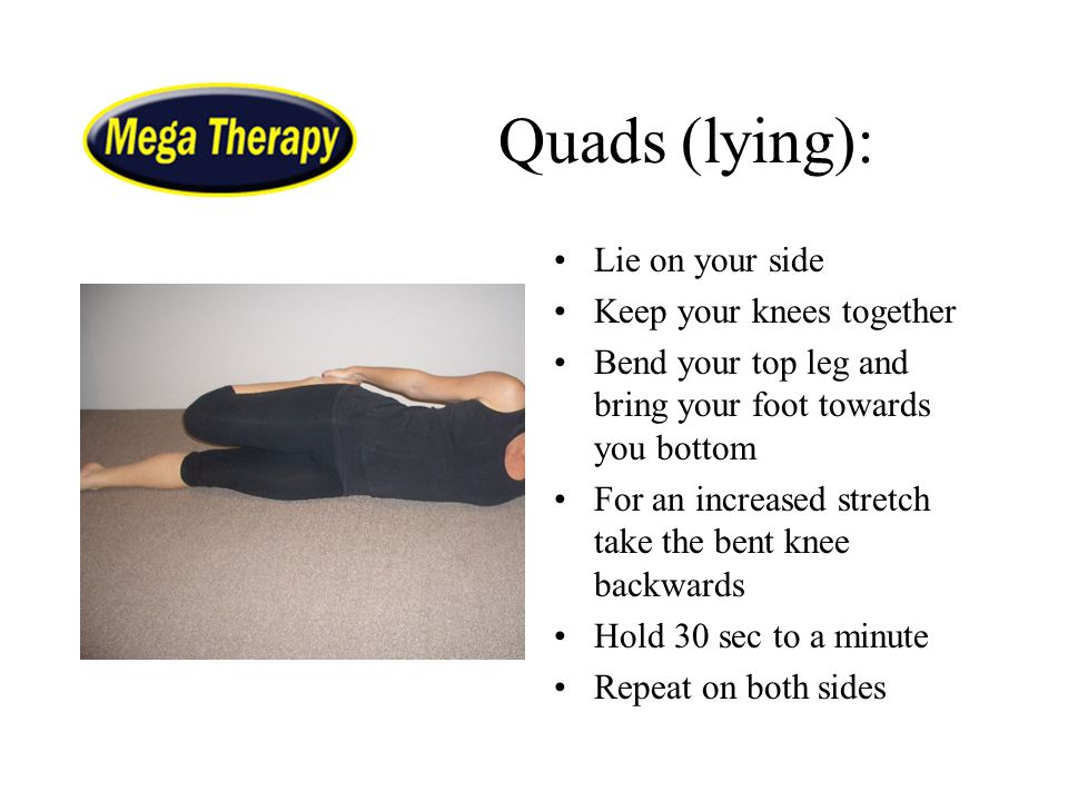 Quads (lying): Lie on your side Keep your knees together