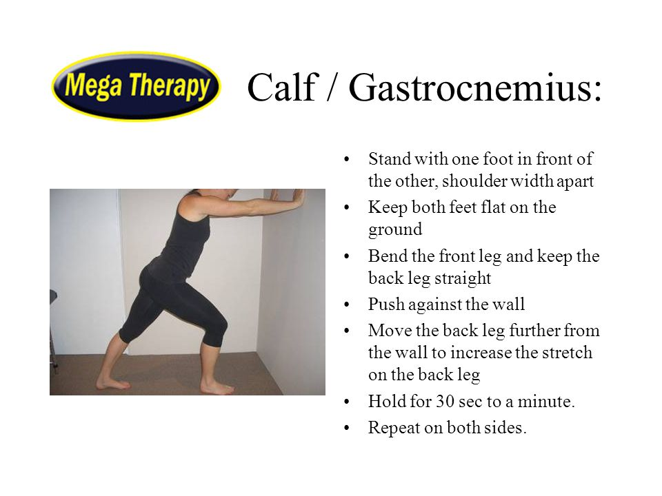 Calf / Gastrocnemius: Stand with one foot in front of the other, shoulder width apart. Keep both feet flat on the ground.