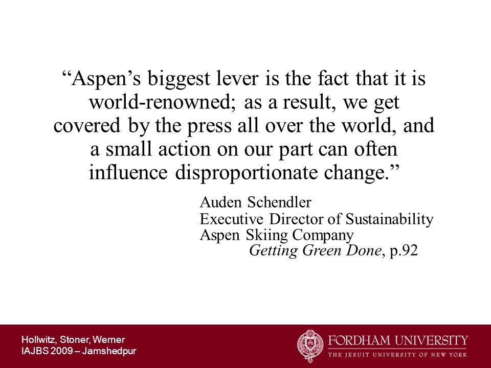 Aspen's biggest lever is the fact that it is world-renowned; as a result, we get covered by the press all over the world, and a small action on our part can often influence disproportionate change.