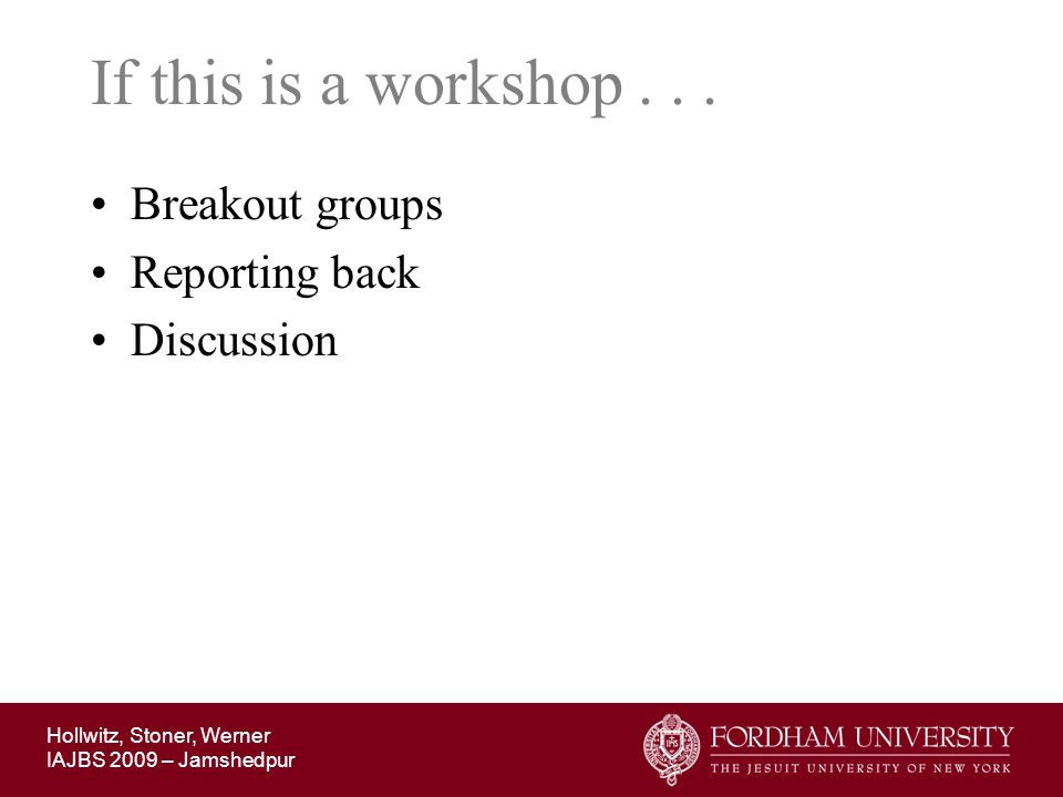 If this is a workshop . . . Breakout groups Reporting back Discussion