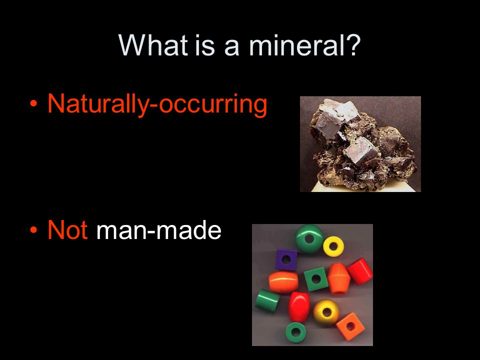 What is a mineral Naturally-occurring Not man-made