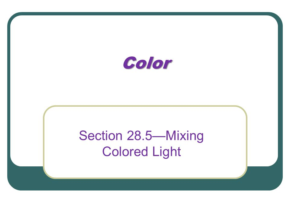 Section 28.5—Mixing Colored Light