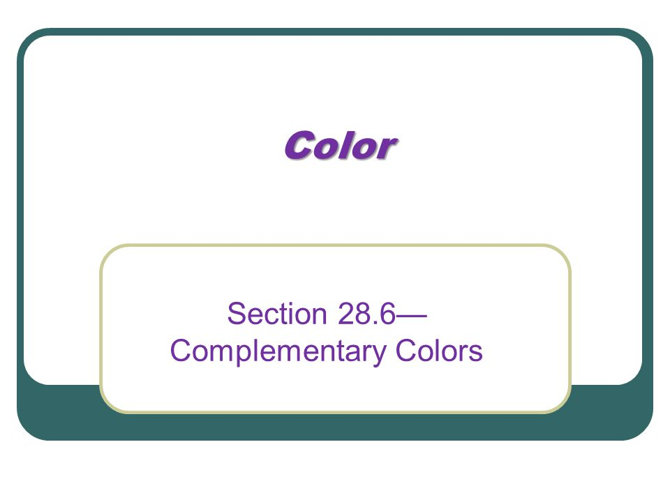 Section 28.6—Complementary Colors
