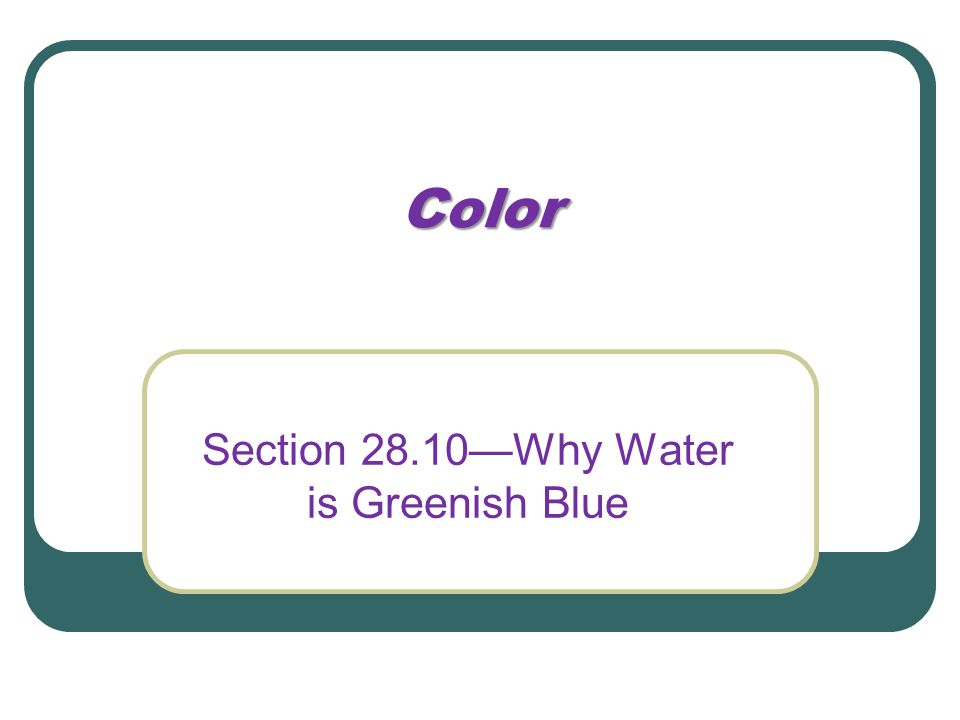 Section 28.10—Why Water is Greenish Blue