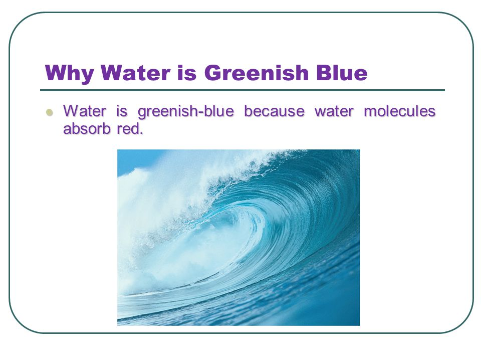 Why Water is Greenish Blue