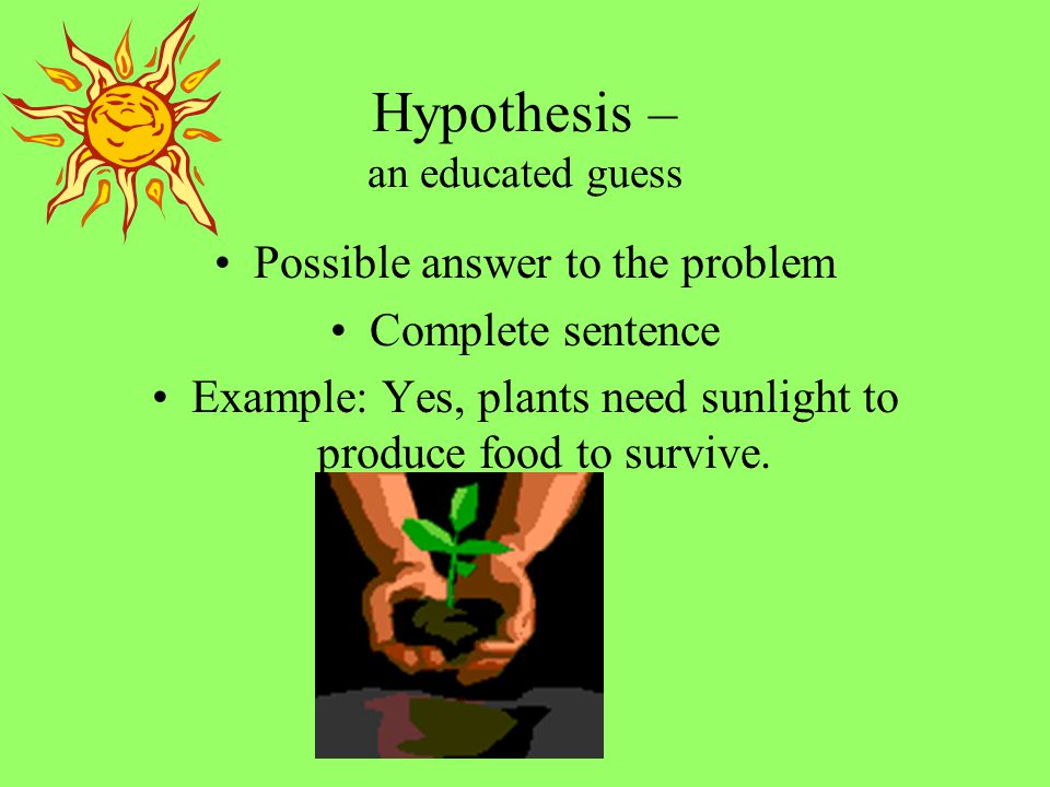 Hypothesis – an educated guess