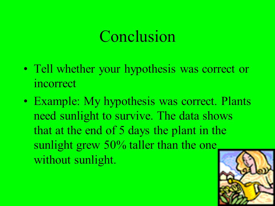 Conclusion Tell whether your hypothesis was correct or incorrect