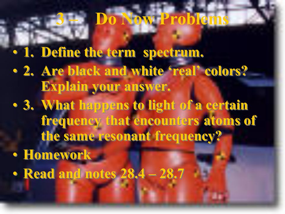 3 – Do Now Problems 1. Define the term spectrum.