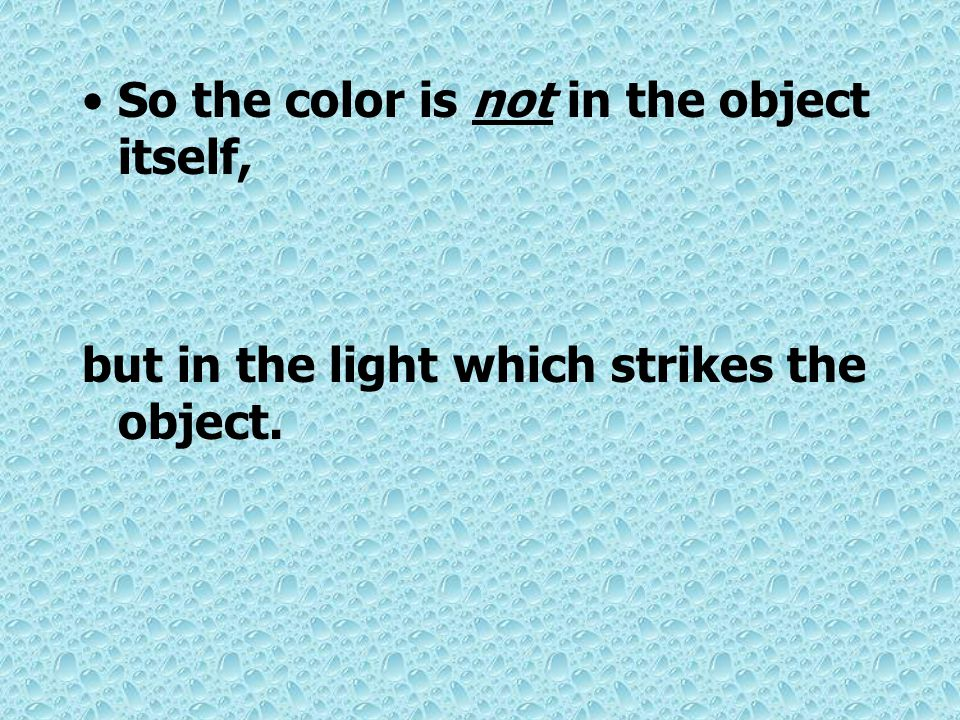 So the color is not in the object itself,