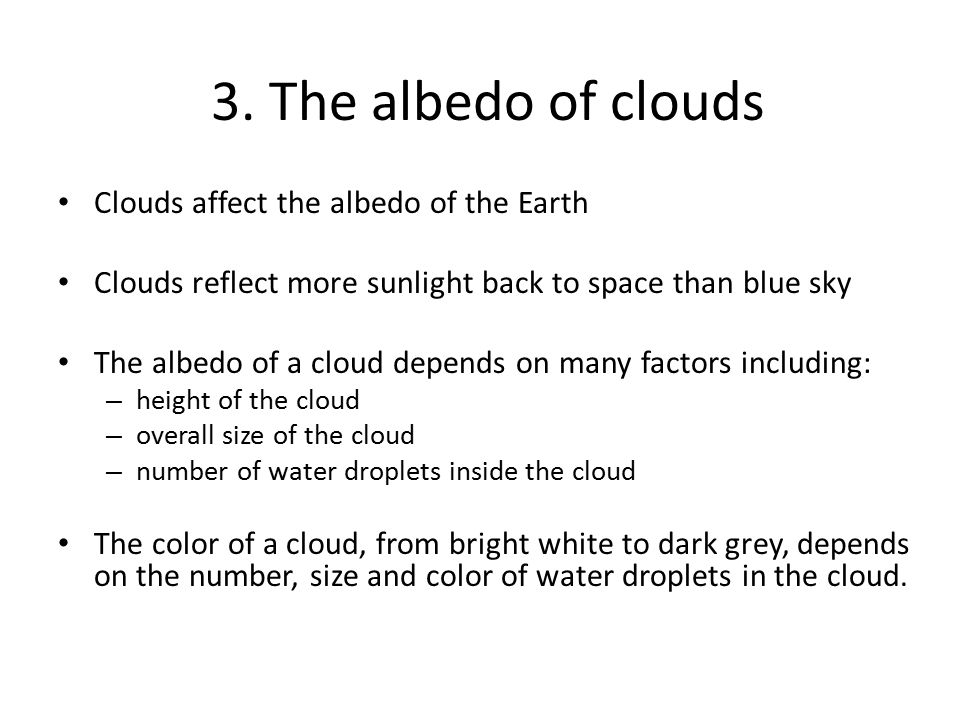 3. The albedo of clouds Clouds affect the albedo of the Earth