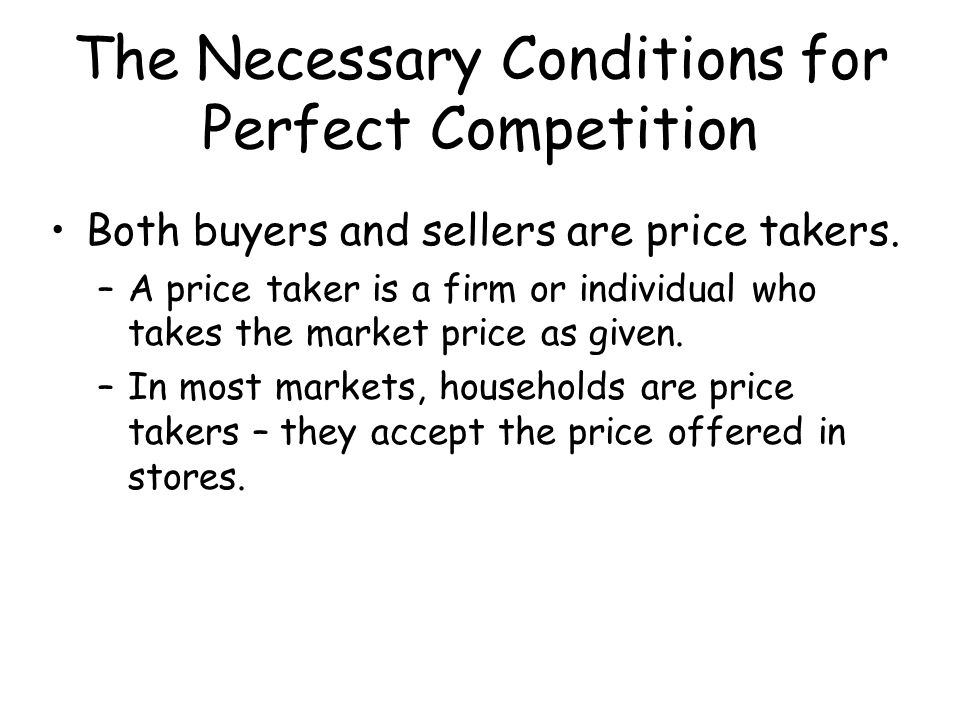 both individual buyers and sellers in perfect competition