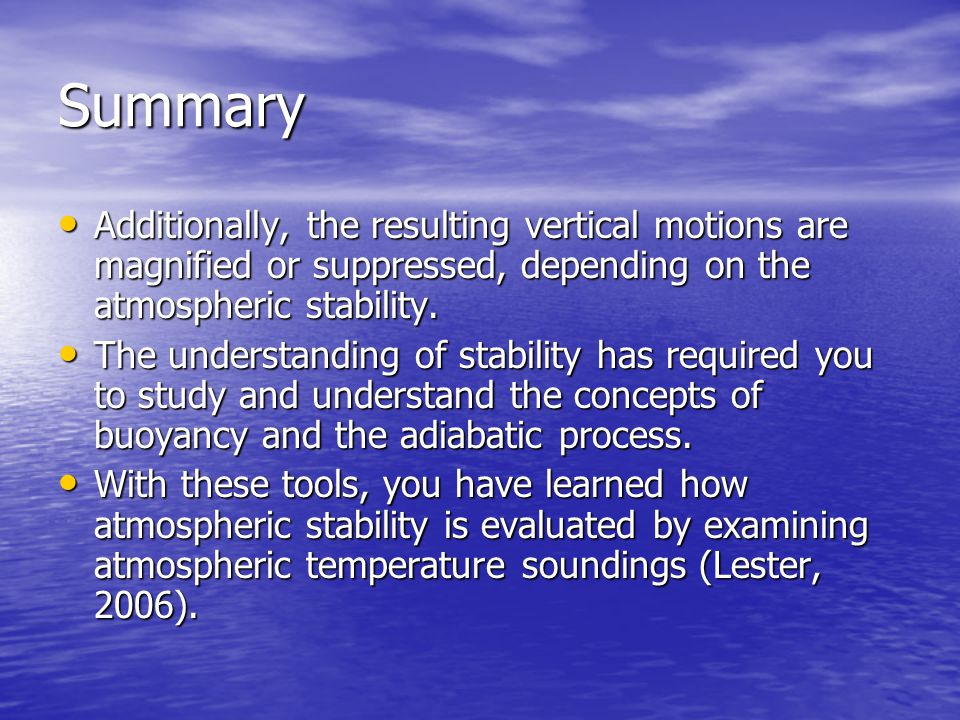 Summary Additionally, the resulting vertical motions are magnified or suppressed, depending on the atmospheric stability.