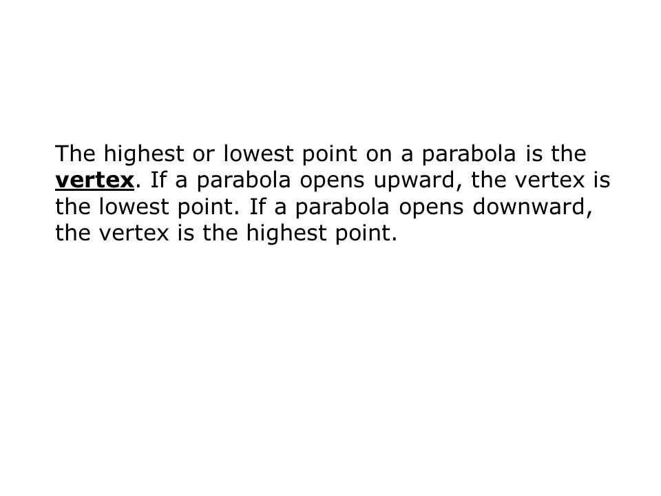 The highest or lowest point on a parabola is the vertex