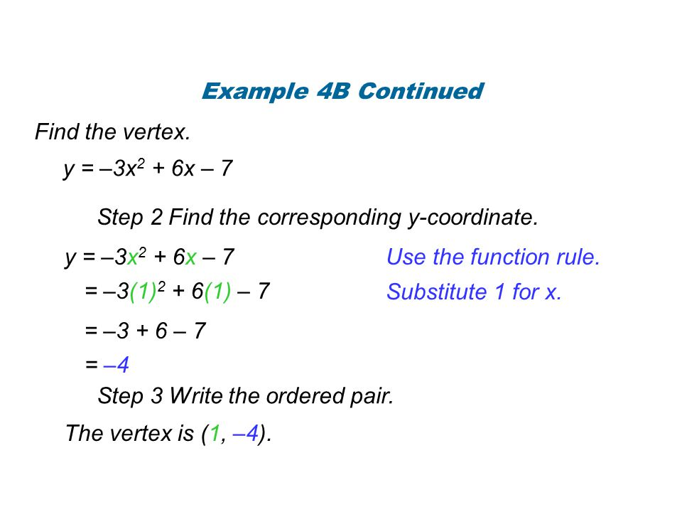 Example 4B Continued Find the vertex. y = –3x2 + 6x – 7. Step 2 Find the corresponding y-coordinate.