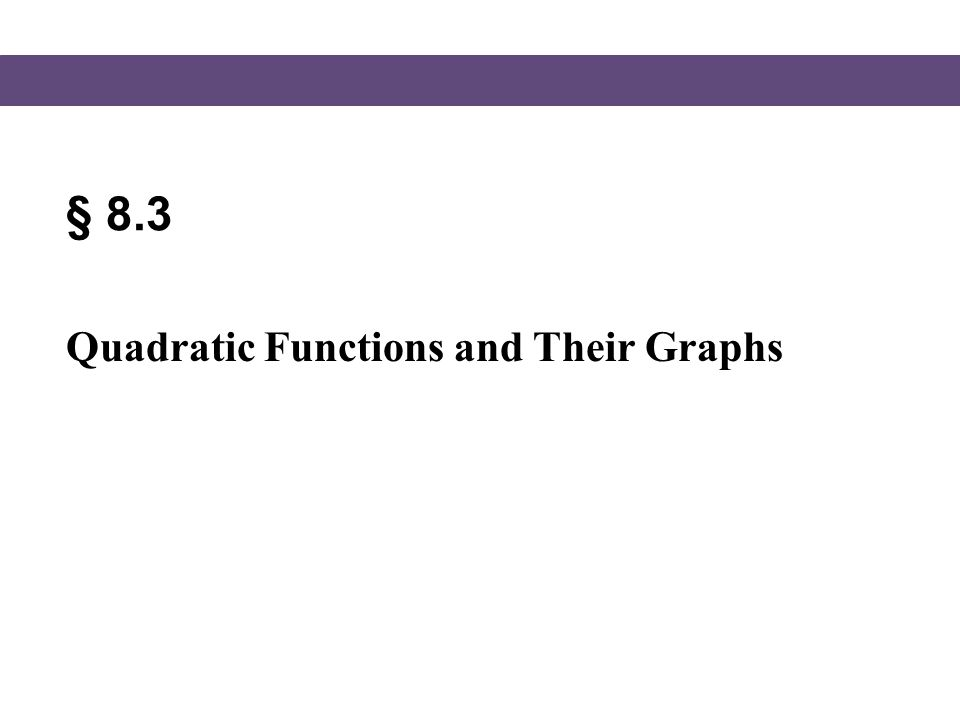 § 8.3 Quadratic Functions and Their Graphs