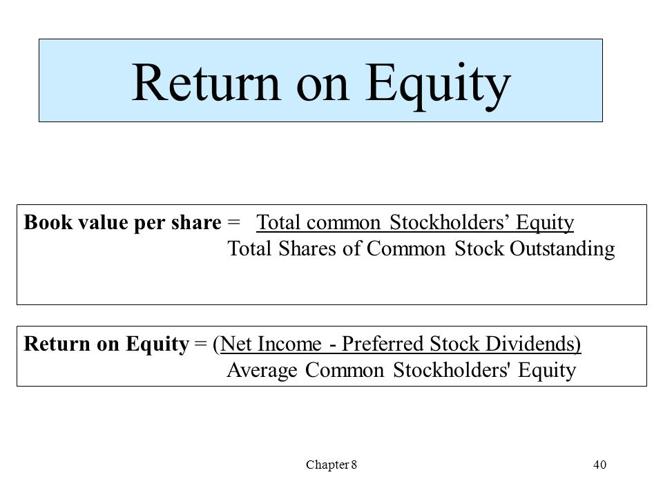 Return on Equity Book value per share = Total common Stockholders' Equity. Total Shares of Common Stock Outstanding.