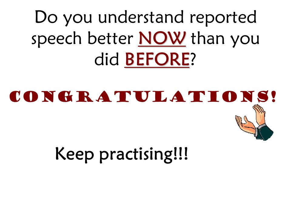 Do you understand reported speech better NOW than you did BEFORE