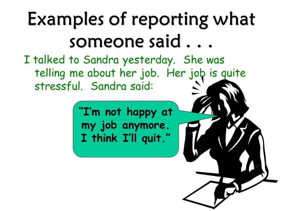 Examples of reporting what someone said . . .