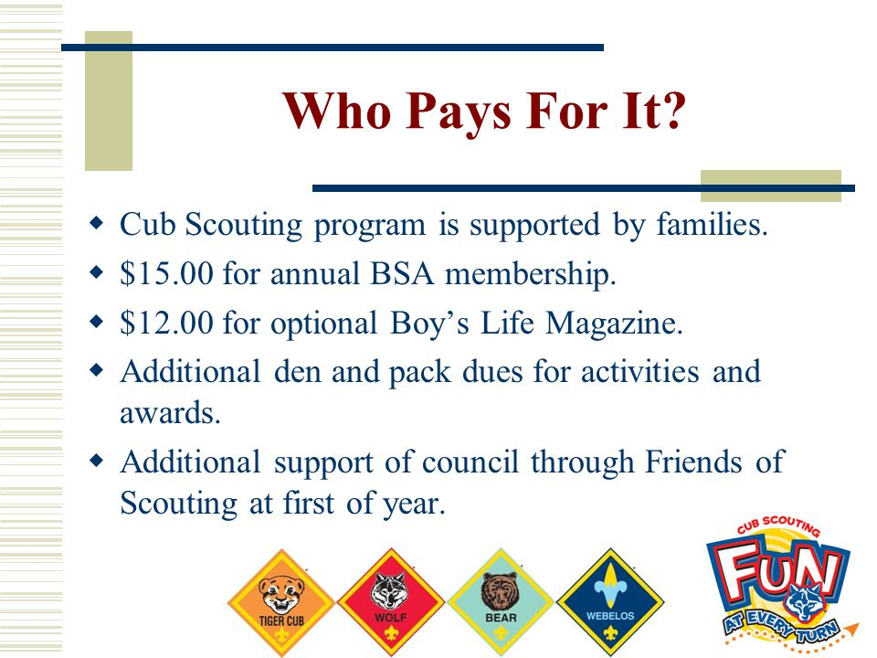 Who Pays For It Cub Scouting program is supported by families.