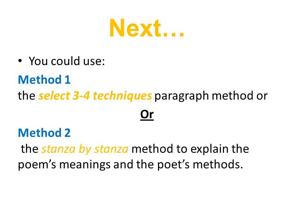 Next… You could use: Method 1 the select 3-4 techniques paragraph method or. Or.