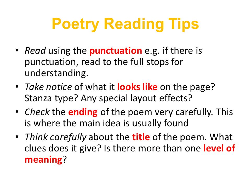 Poetry Reading Tips Read using the punctuation e.g. if there is punctuation, read to the full stops for understanding.