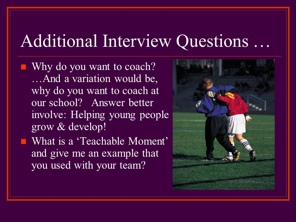 Additional Interview Questions …
