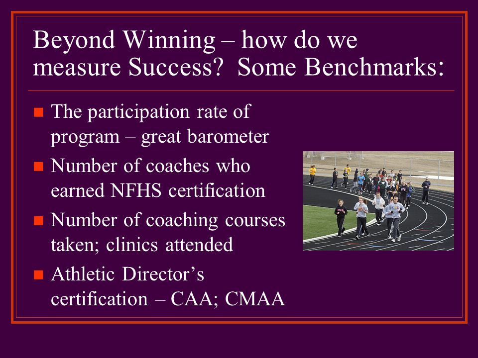 Beyond Winning – how do we measure Success Some Benchmarks: