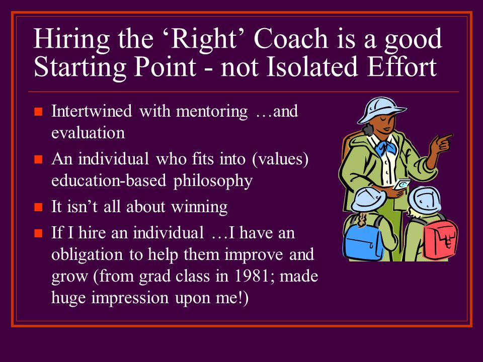 Hiring the 'Right' Coach is a good Starting Point - not Isolated Effort